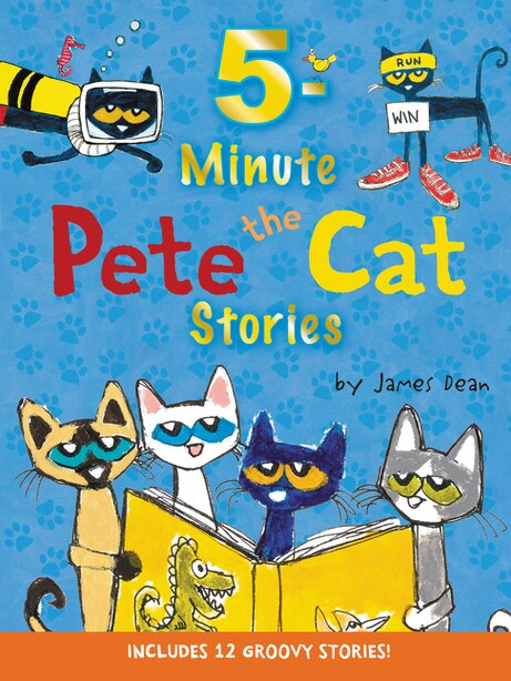 Pete the Cat: 5-Minute Pete the Cat Stories: Includes 12 Groovy Stories! by James Dean