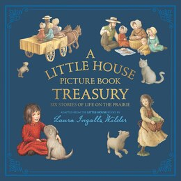 Book A Little House Picture Book Treasury: Six Stories Of Life On The Prairie by Laura Ingalls Wilder