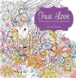 Book True Love: A Romantic Coloring Adventure by Inko Kotoriyama