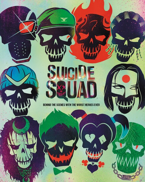 Suicide Squad: Behind the Scenes with the Worst Heroes Ever by Signe Bergstrom