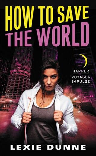 How To Save The World: A Superheroes Anonymous Novel de Lexie Dunne