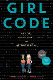 Girl Code: Gaming, Going Viral, And Getting It Done by Andrea Gonzales
