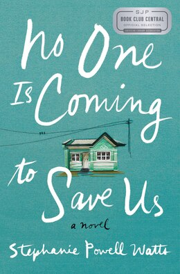 Book No One Is Coming To Save Us: A Novel by Stephanie Powell Watts