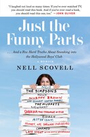 Just The Funny Parts: . And A Few Hard Truths About Sneaking Into The Hollywood Boys' Club