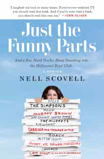 Just The Funny Parts: . And A Few Hard Truths About Sneaking Into The Hollywood Boys' Club by Nell Scovell
