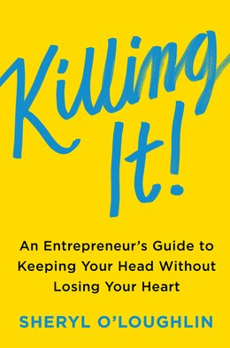 Book Killing It: An Entrepreneur's Guide to Keeping Your Head Without Losing Your Heart by Sheryl O'Loughlin