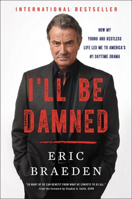 Book I'll Be Damned: How My Young And Restless Life Led Me To America's #1 Daytime Drama by Eric Braeden