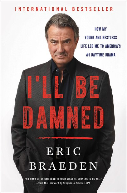 I'll Be Damned: How My Young And Restless Life Led Me To America's #1 Daytime Drama by Eric Braeden