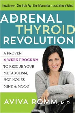 Book The Adrenal Thyroid Revolution: A Proven 4-week Program To Rescue Your Metabolism, Hormones, Mind… by Aviva, M.D. Romm