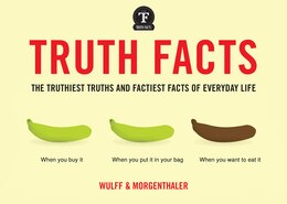 Book Truth Facts: The Truthiest Truths and Factiest Facts of Everyday Life by Mikael Wulff