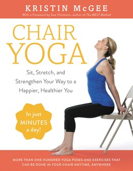 Book Chair Yoga: Sit, Stretch, And Strengthen Your Way To A Happier, Healthier You by Kristin McGee