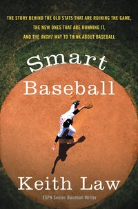Smart Baseball: The Story Behind The Old Stats That Are Ruining The Game, The New Ones That Are…