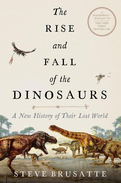 The Rise And Fall Of The Dinosaurs: A New History Of Their Lost World de Steve Brusatte