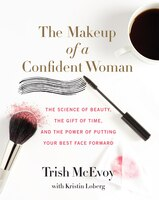 The Makeup of a Confident Woman: The Science Of Beauty, The Gift Of Time, And The Power Of Putting…