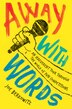 Away With Words: An Irreverent Tour Through the World of Pun Competitions by Joe Berkowitz