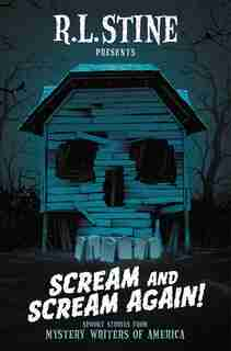 Scream And Scream Again!: Spooky Stories From Mystery Writers Of America by R.l. Stine