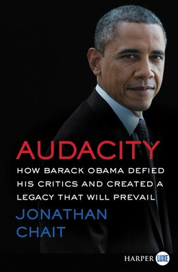 Book Audacity: How Barack Obama Defied His Critics And Created A Legacy That Will Prevail by Jonathan Chait