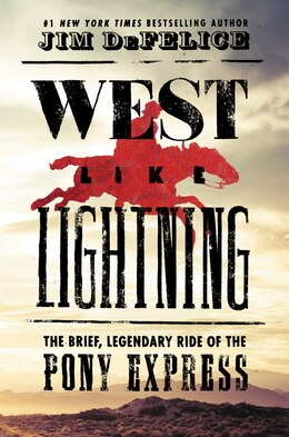 Book West Like Lightning: The Brief, Legendary Ride Of The Pony Express by Jim Defelice