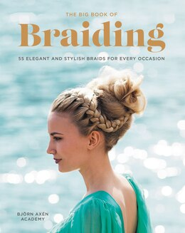 Book The Big Book Of Braiding: 55 Elegant And Stylish Braids For Every Occasion by Bjorn Axen