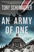 Army Of One, An: A John Rossett Novel by Tony Schumacher
