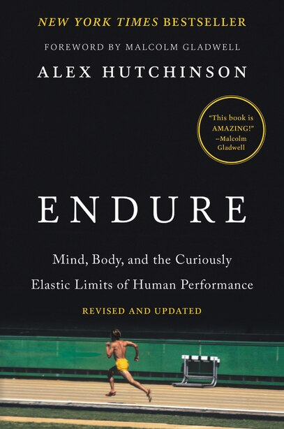 Endure: Mind, Body, And The Curiously Elastic Limits Of Human Performance de Alex Hutchinson