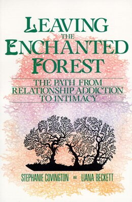 Book Leaving The Enchanted Forest: The Path From Relationship Addiction To Intimacy by Stephanie S. Covington