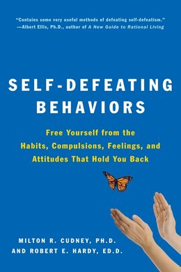 Book Self-defeating Behaviors: Free Yourself from the Habits, Compulsions, Feelings, and Attitudes That… by Milton R. Cudney
