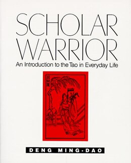 Book Scholar Warrior: An Introduction To The Tao In Everyday Life by Ming-Dao Deng
