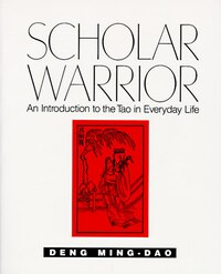 Scholar Warrior: An Introduction To The Tao In Everyday Life
