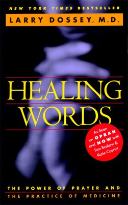 Book Healing Words: The Power Of Prayer And The Practice Of Medicine by Larry Dossey