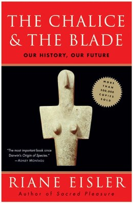 Book The Chalice And The Blade: Our History, Our Future by Riane Eisler