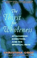Book The Thirst For Wholeness: Attachment, Addiction, and the Spiritual Path by Christina Grof