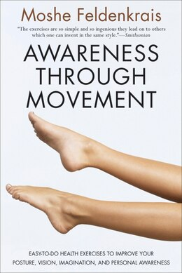 Book Awareness Through Movement: Easy-to-Do Health Exercises to Improve Your Posture, Vision… by Moshe Feldenkrais