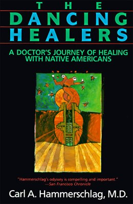 Book The Dancing Healers: A Doctor's Journey Of Healing With Native Americans by Carl A. Hammerschlag