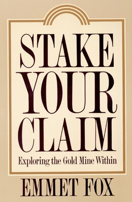 Book Stake Your Claim: Exploring The Gold Mine Within by Emmet Fox