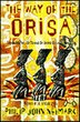The Way Of Orisa: Empowering Your Life Through The Ancient African Religion Of Ifa by Philip J. Neimark