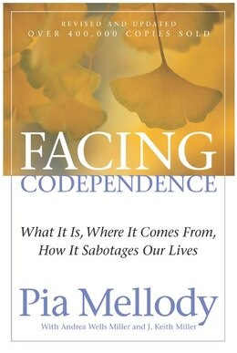 Book Facing Codependence: What It Is, Where It Comes from, How It Sabotages Our Lives by Pia Mellody