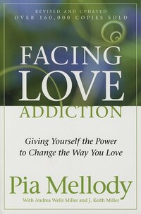 Facing Love Addiction: Giving Yourself the Power to Change the Way You Love