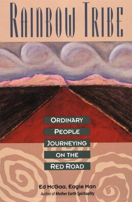 Book Rainbow Tribe: Ordinary People Journeying On The Red Road by Ed Mcgaa