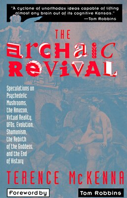 Book The Archaic Revival: Speculations on Psychedelic Mushrooms, the Amazon, Virtual Reality, UFOs… by Terence McKenna
