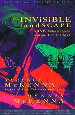 Book The Invisible Landscape: Mind, Hallucinogens, and the I Ching by Terence McKenna