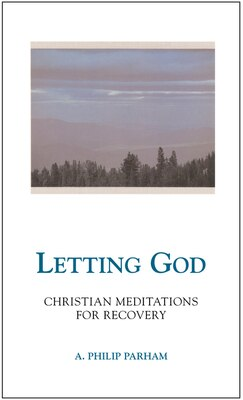 Book Letting God - Revised edition: Christian Meditations for Recovery by A. Philip Parham
