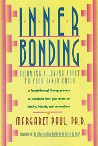 Book Inner Bonding: Becoming A Loving Adult To Your Inner Child by Margaret Paul