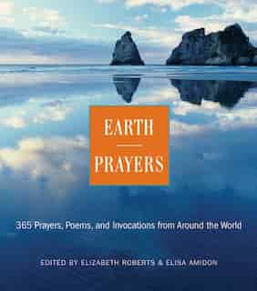 Earth Prayers: 365 Prayers, Poems, and Invocations from Around the World by Elizabeth Roberts