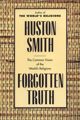 Book Forgotten Truth: The Common Vision Of The World's Religions by Huston Smith
