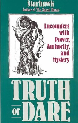 Book Truth or Dare: Encounters With Power, Authority, And Mystery by NA Starhawk