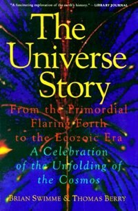 Book The Universe Story: From the Primordial Flaring Forth to the Ecozoic Era--A Celebration of the Unfol by Brian Swimme