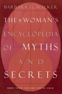 The Woman's Encyclopedia Of Myths And Secrets