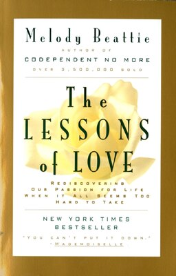 Book The Lessons Of Love: Rediscovering Our Passion for Live When It All Seems Too Hard to Take by Melody Beattie
