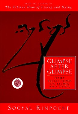 Book Glimpse After Glimpse: Daily Reflections On Living And Dying by Sogyal Rinpoche
